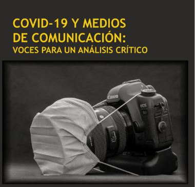 COVID 19 Y MEDIOS DE COMUNICACION : VOCES PARA UN ANÁLISIS CRÍTICO